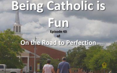 Being Catholic is Fun – Episode 43