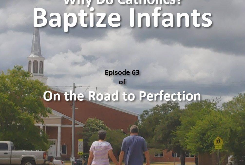 Why Do Catholics Baptize Infants- Episode 63