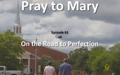Why Do Catholics Pray to Mary? – Episode 61